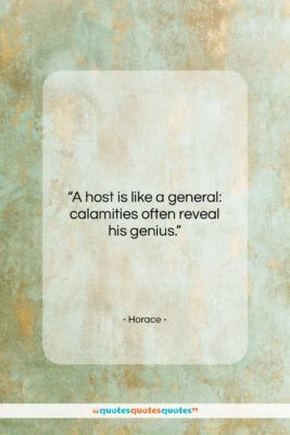 """Horace quote: """"A host is like a general: calamities…""""- at QuotesQuotesQuotes.com"""