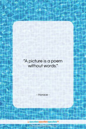 """Horace quote: """"A picture is a poem without words….""""- at QuotesQuotesQuotes.com"""