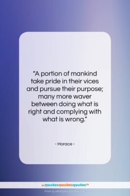"""Horace quote: """"A portion of mankind take pride in…""""- at QuotesQuotesQuotes.com"""