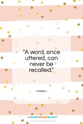 """Horace quote: """"A word, once uttered, can never be recalled.""""- at QuotesQuotesQuotes.com"""