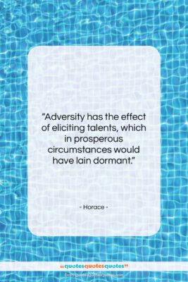 """Horace quote: """"Adversity has the effect of eliciting talents,…""""- at QuotesQuotesQuotes.com"""