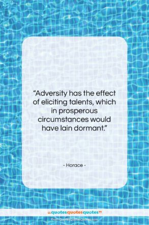 "Horace quote: ""Adversity has the effect of eliciting talents,…""- at QuotesQuotesQuotes.com"