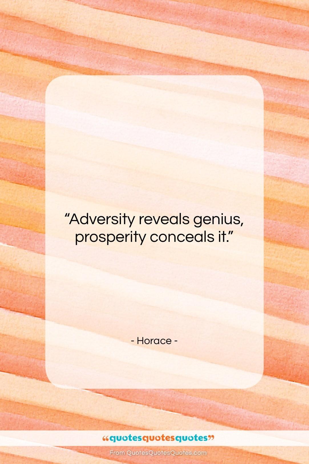 "Horace quote: ""Adversity reveals genius, prosperity conceals it….""- at QuotesQuotesQuotes.com"