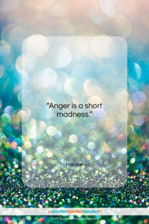 """Horace quote: """"Anger is a short madness….""""- at QuotesQuotesQuotes.com"""