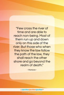 """Horace quote: """"Few cross the river of time and…""""- at QuotesQuotesQuotes.com"""