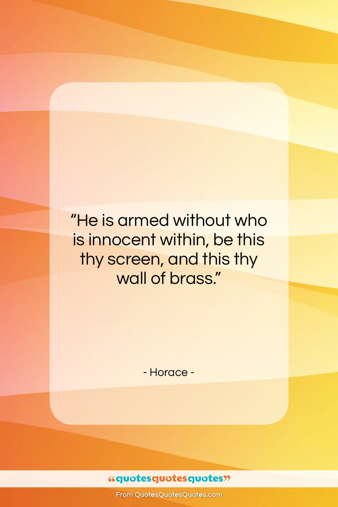 """Horace quote: """"He is armed without who is innocent…""""- at QuotesQuotesQuotes.com"""