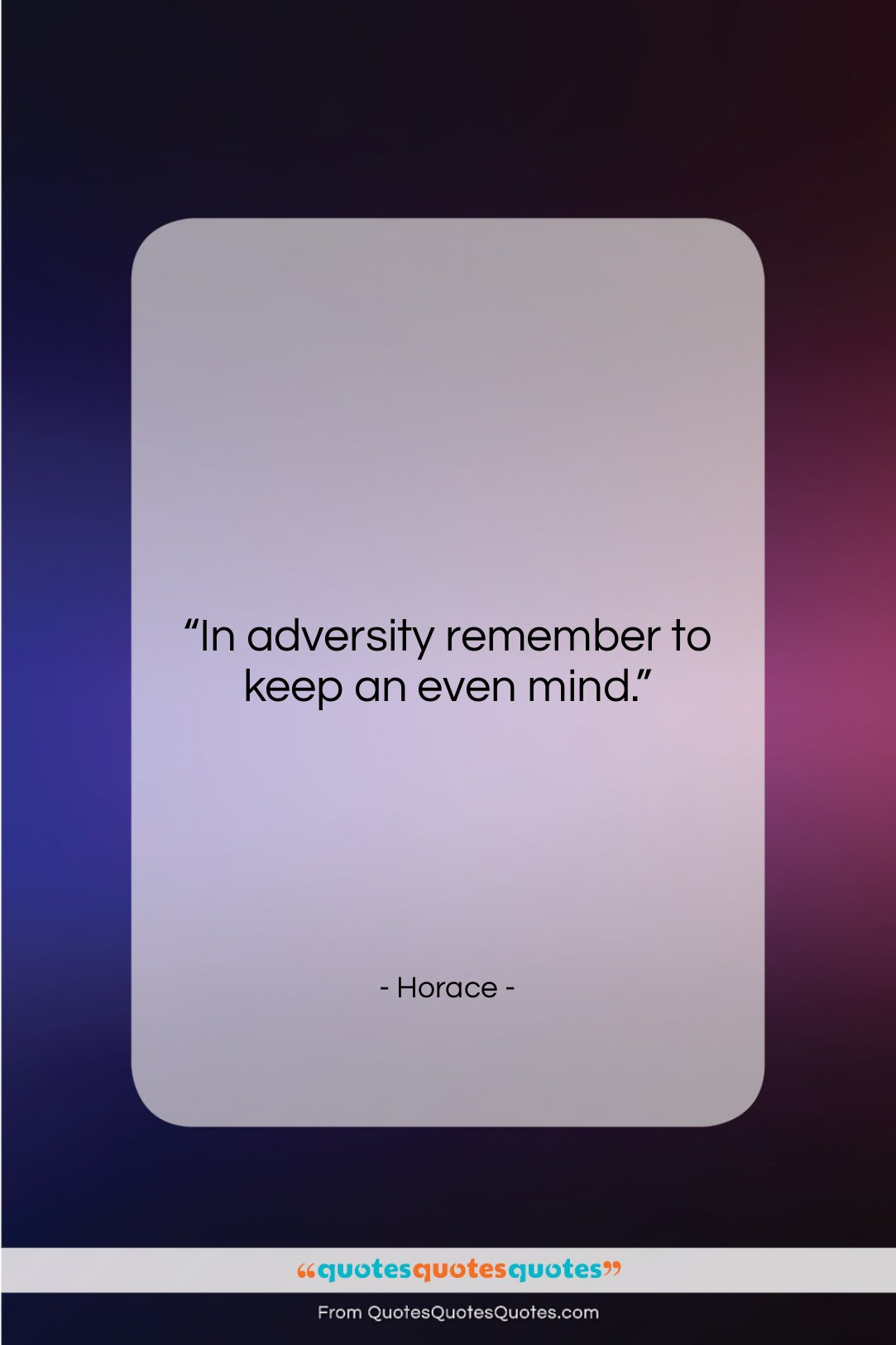 """Horace quote: """"In adversity remember to keep an even…""""- at QuotesQuotesQuotes.com"""
