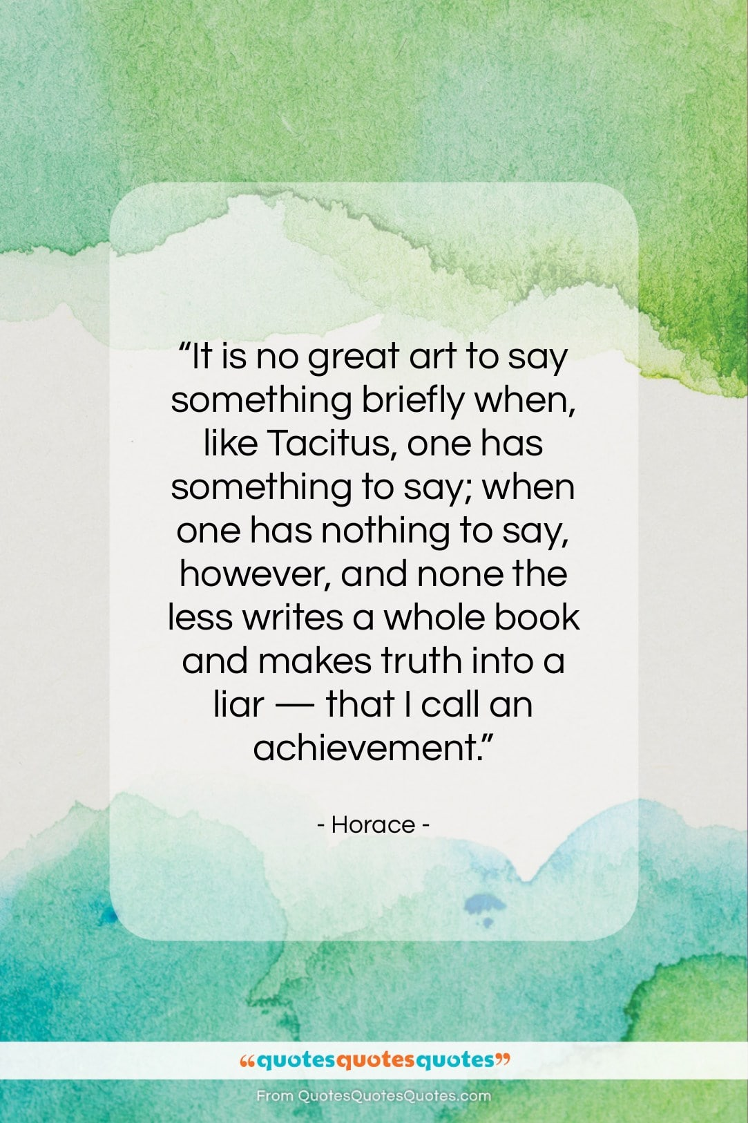 """Horace quote: """"It is no great art to say…""""- at QuotesQuotesQuotes.com"""