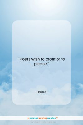 "Horace quote: ""Poets wish to profit or to please….""- at QuotesQuotesQuotes.com"