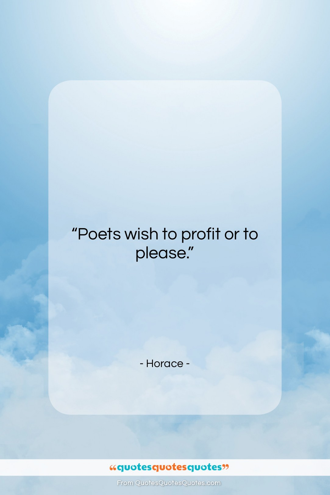"""Horace quote: """"Poets wish to profit or to please….""""- at QuotesQuotesQuotes.com"""