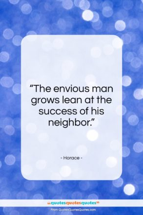 "Horace quote: ""The envious man grows lean at the…""- at QuotesQuotesQuotes.com"