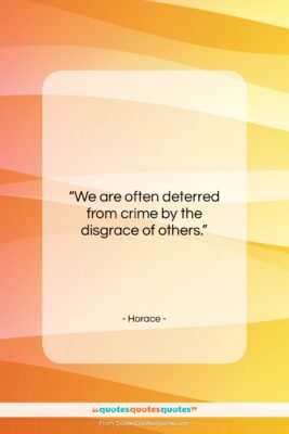 """Horace quote: """"We are often deterred from crime by…""""- at QuotesQuotesQuotes.com"""