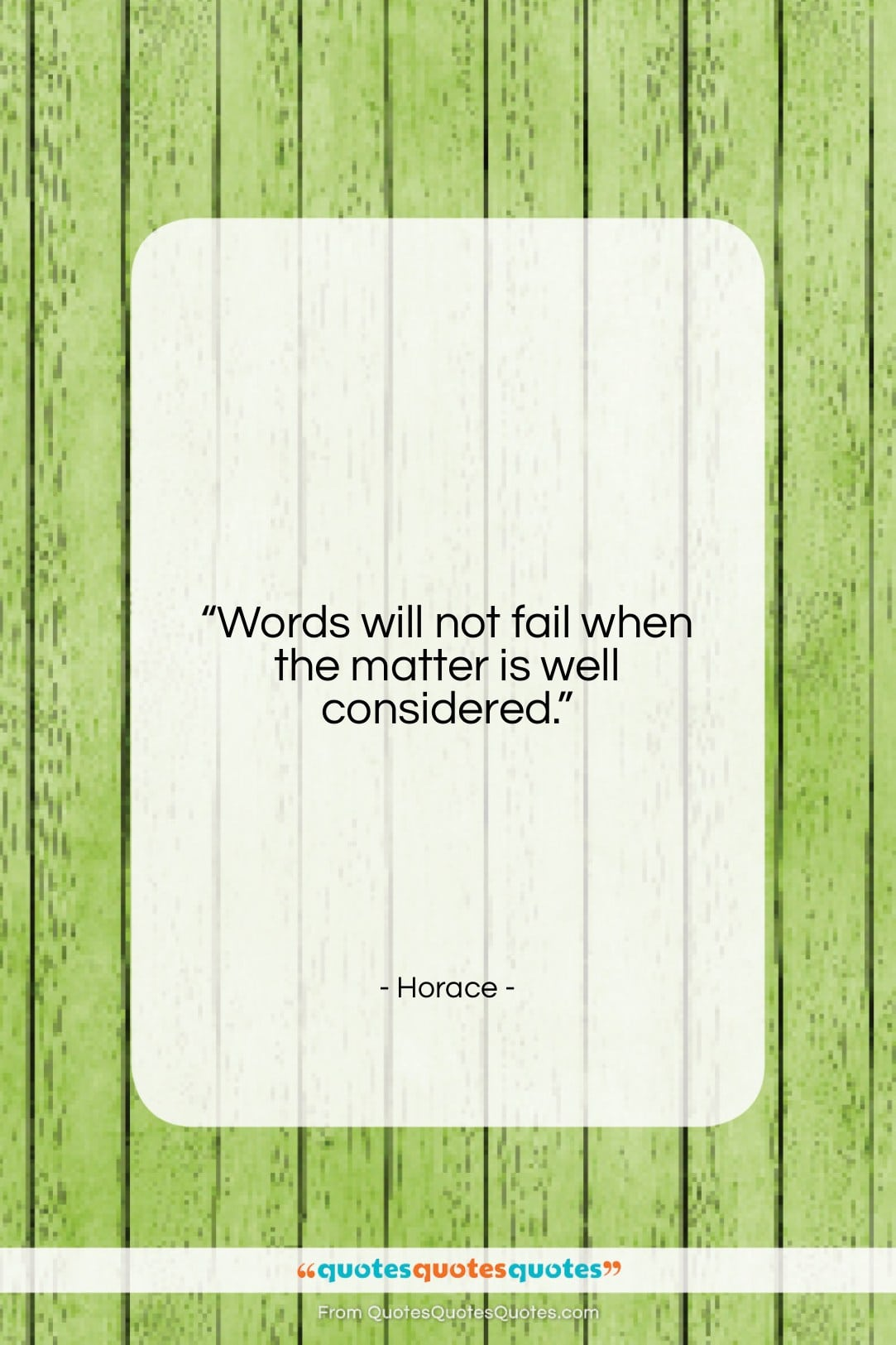 """Horace quote: """"Words will not fail when the matter…""""- at QuotesQuotesQuotes.com"""
