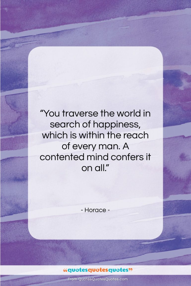 """Horace quote: """"You traverse the world in search of…""""- at QuotesQuotesQuotes.com"""