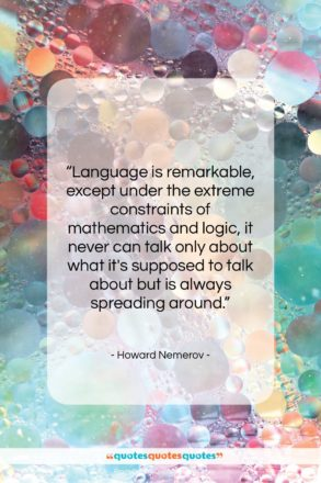 """Howard Nemerov quote: """"Language is remarkable, except under the extreme…""""- at QuotesQuotesQuotes.com"""