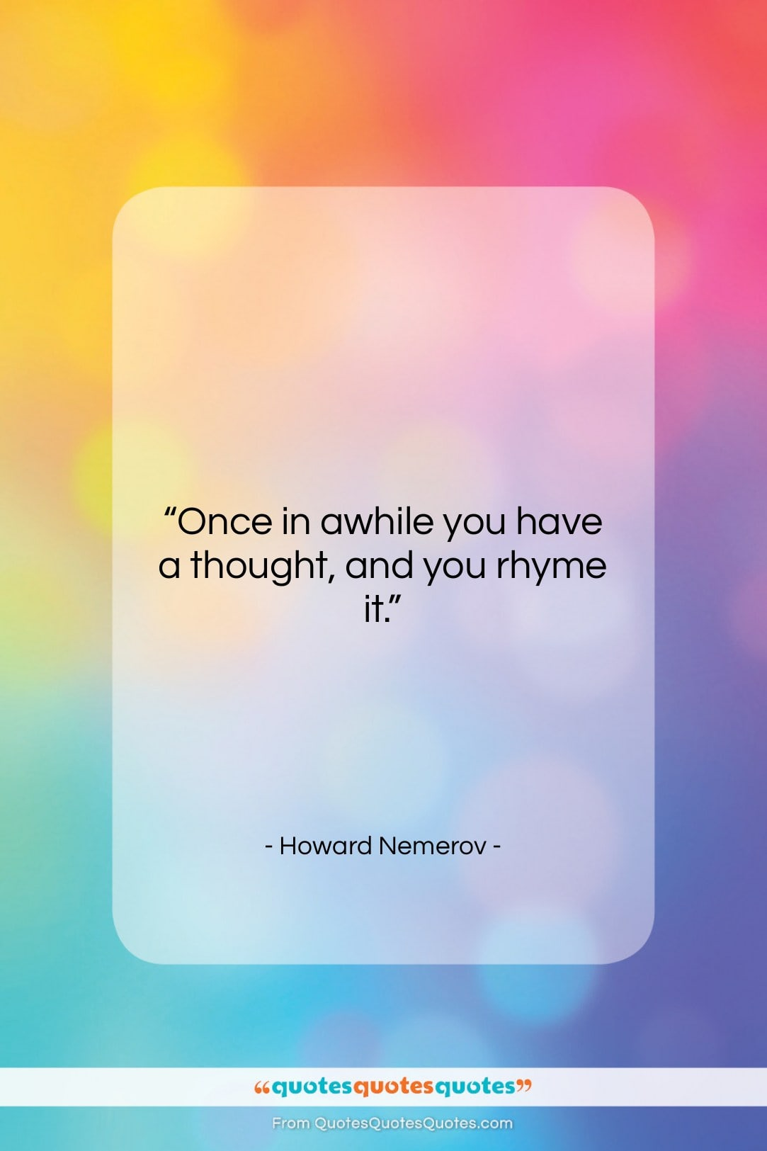 "Howard Nemerov quote: ""Once in awhile you have a thought,…""- at QuotesQuotesQuotes.com"