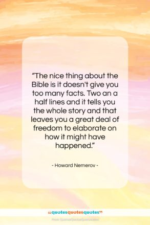 """Howard Nemerov quote: """"The nice thing about the Bible is…""""- at QuotesQuotesQuotes.com"""