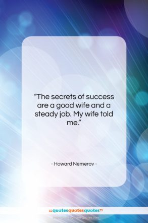 """Howard Nemerov quote: """"The secrets of success are a good…""""- at QuotesQuotesQuotes.com"""