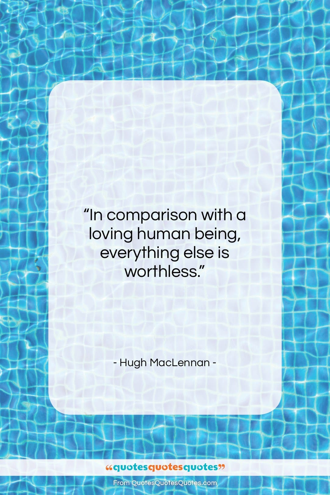 """Hugh MacLennan quote: """"In comparison with a loving human being,…""""- at QuotesQuotesQuotes.com"""