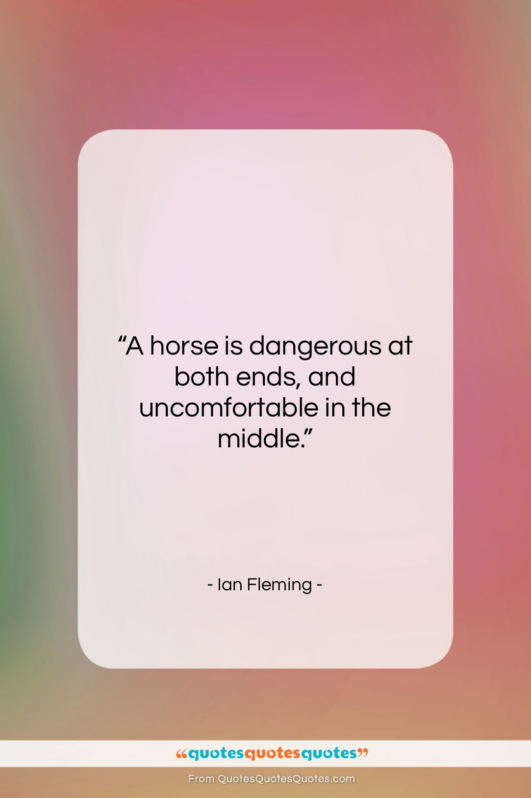 """Ian Fleming quote: """"A horse is dangerous at both ends,…""""- at QuotesQuotesQuotes.com"""