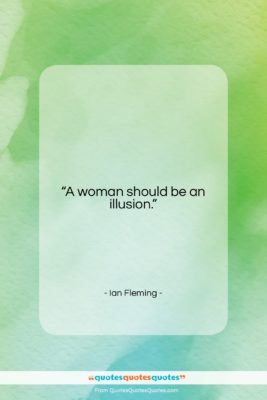 """Ian Fleming quote: """"A woman should be an illusion….""""- at QuotesQuotesQuotes.com"""