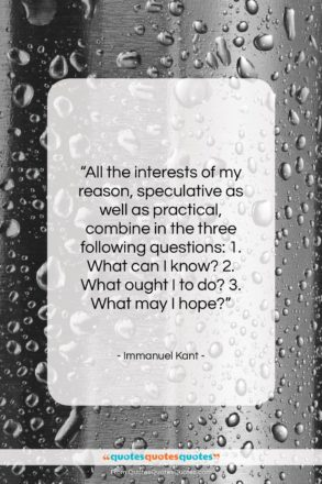 """Immanuel Kant quote: """"All the interests of my reason, speculative…""""- at QuotesQuotesQuotes.com"""