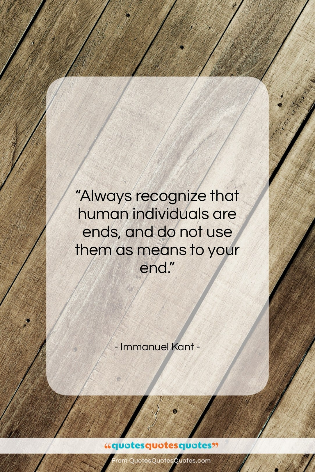 """Immanuel Kant quote: """"Always recognize that human individuals are ends,…""""- at QuotesQuotesQuotes.com"""