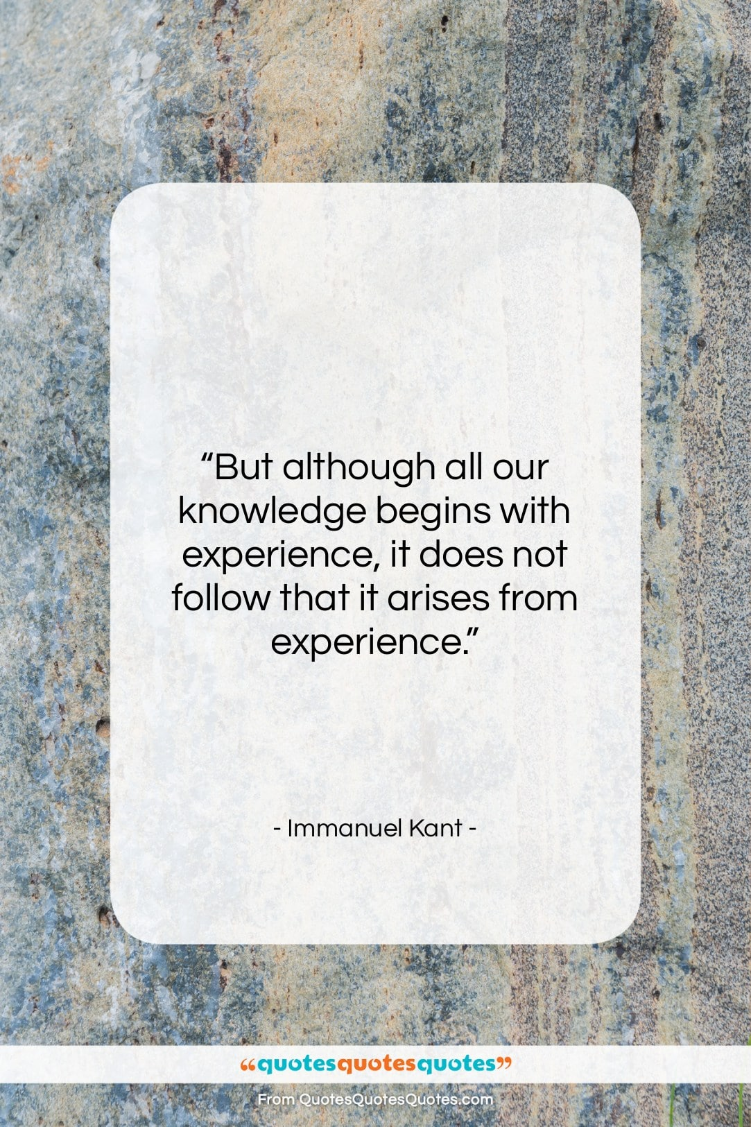 """Immanuel Kant quote: """"But although all our knowledge begins with…""""- at QuotesQuotesQuotes.com"""