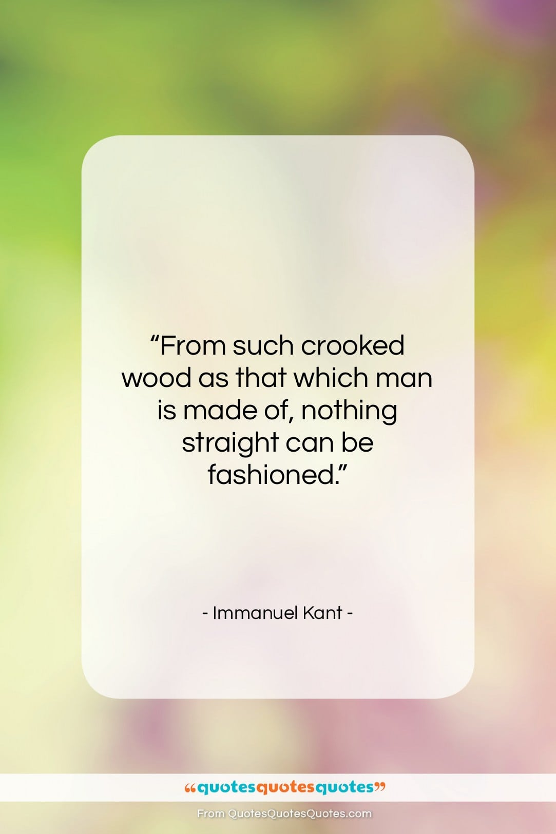 """Immanuel Kant quote: """"From such crooked wood as that which…""""- at QuotesQuotesQuotes.com"""