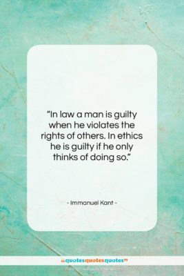 """Immanuel Kant quote: """"In law a man is guilty when…""""- at QuotesQuotesQuotes.com"""