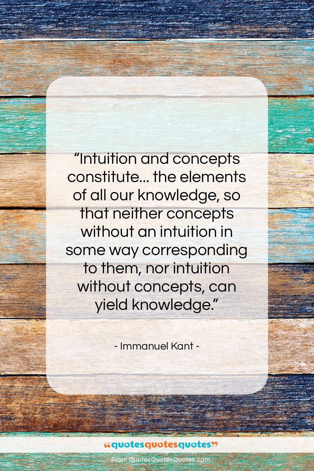 """Immanuel Kant quote: """"Intuition and concepts constitute… the elements of…""""- at QuotesQuotesQuotes.com"""