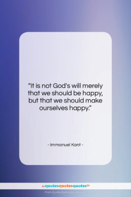 """Immanuel Kant quote: """"It is not God's will merely that…""""- at QuotesQuotesQuotes.com"""
