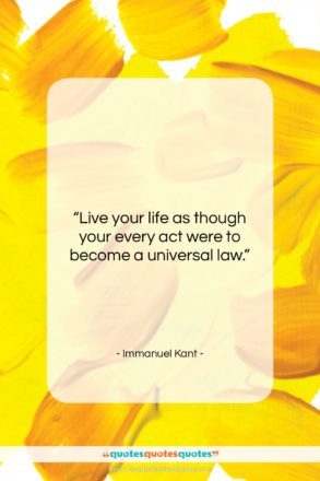 """Immanuel Kant quote: """"Live your life as though your every…""""- at QuotesQuotesQuotes.com"""