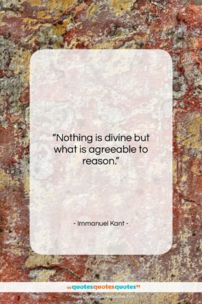 """Immanuel Kant quote: """"Nothing is divine but what is agreeable…""""- at QuotesQuotesQuotes.com"""