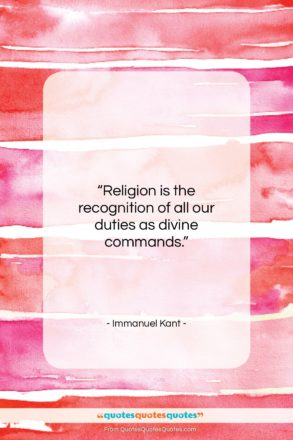 """Immanuel Kant quote: """"Religion is the recognition of all our…""""- at QuotesQuotesQuotes.com"""