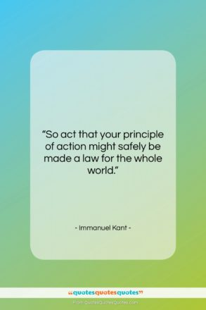 """Immanuel Kant quote: """"So act that your principle of action…""""- at QuotesQuotesQuotes.com"""