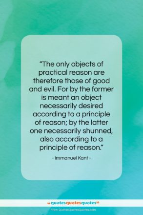 """Immanuel Kant quote: """"The only objects of practical reason are…""""- at QuotesQuotesQuotes.com"""