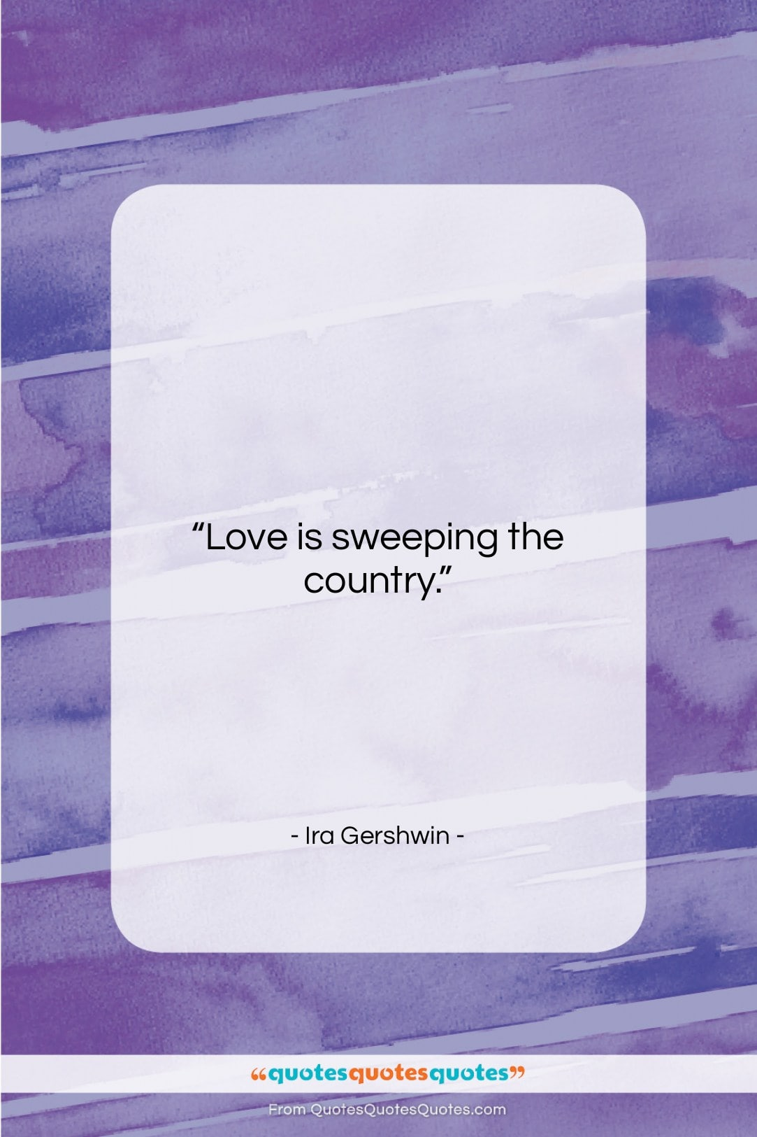 """Ira Gershwin quote: """"Love is sweeping the country….""""- at QuotesQuotesQuotes.com"""