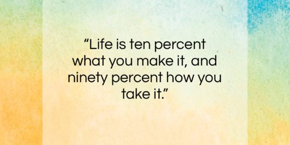"""Irving Berlin quote: """"Life is 10 percent what you make it, and…""""- at QuotesQuotesQuotes.com"""