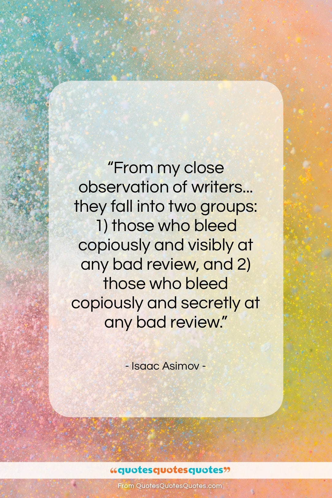 """Isaac Asimov quote: """"From my close observation of writers… they…""""- at QuotesQuotesQuotes.com"""