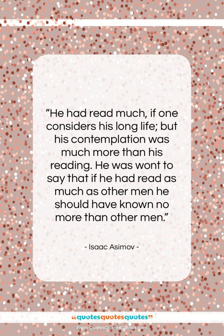 """Isaac Asimov quote: """"He had read much, if one considers…""""- at QuotesQuotesQuotes.com"""
