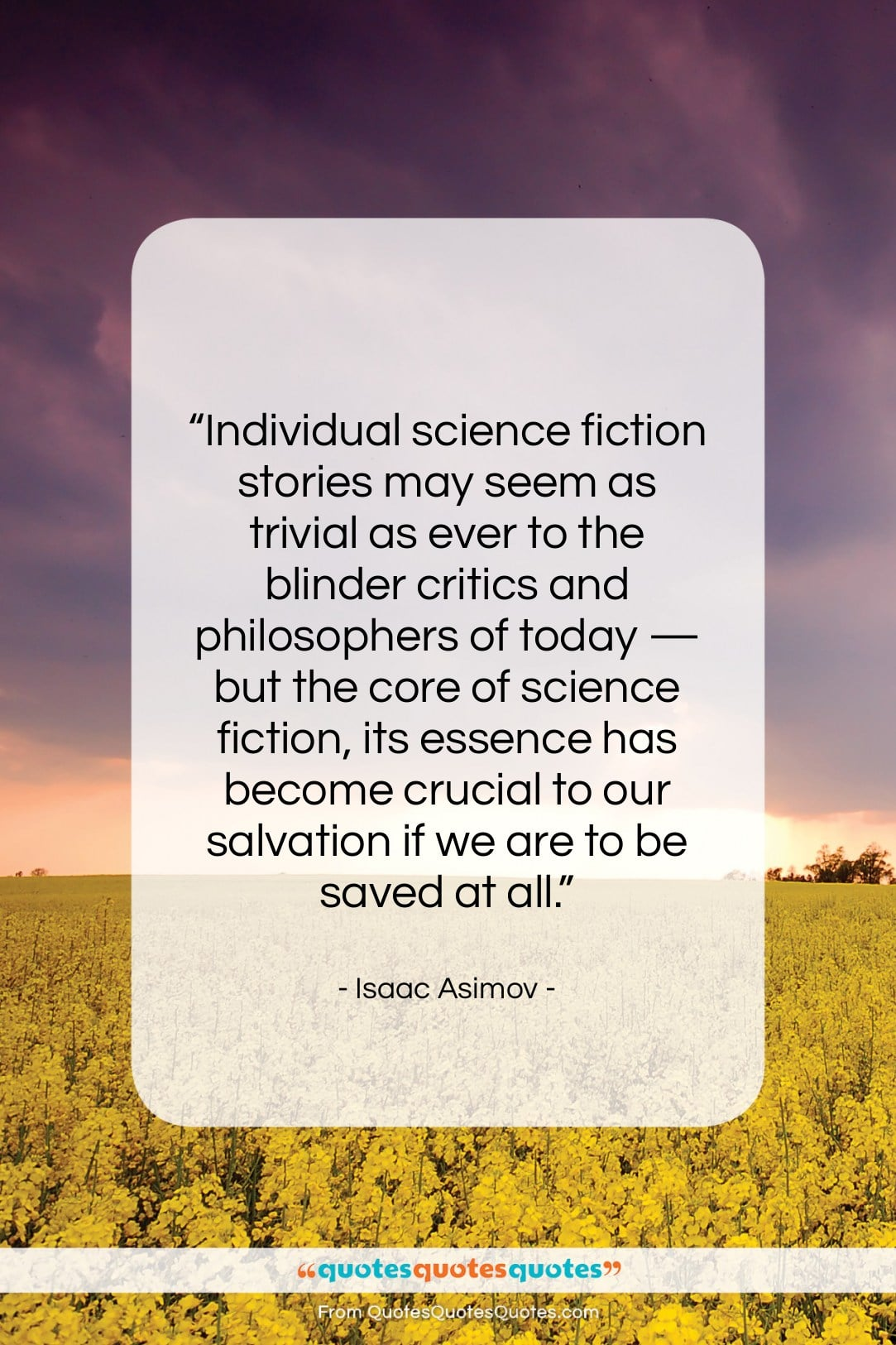 """Isaac Asimov quote: """"Individual science fiction stories may seem as…""""- at QuotesQuotesQuotes.com"""