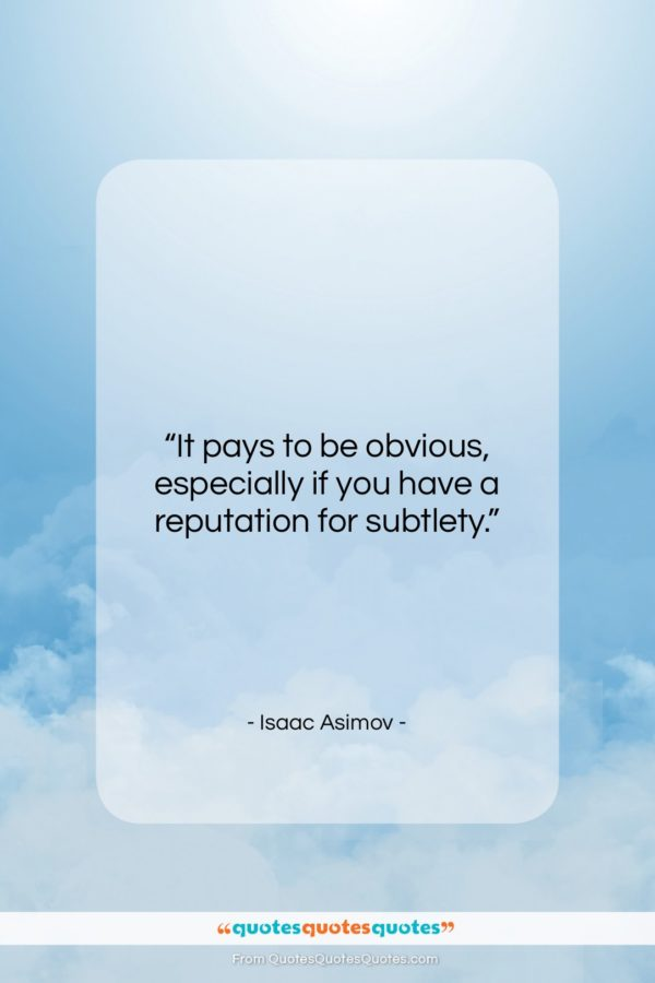 """Isaac Asimov quote: """"It pays to be obvious, especially if…""""- at QuotesQuotesQuotes.com"""