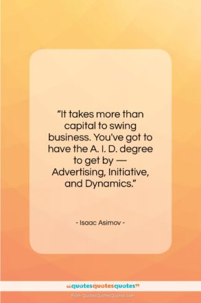 """Isaac Asimov quote: """"It takes more than capital to swing…""""- at QuotesQuotesQuotes.com"""