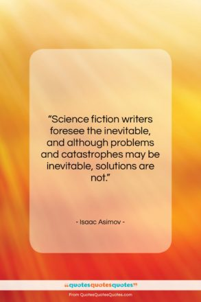 """Isaac Asimov quote: """"Science fiction writers foresee the inevitable, and…""""- at QuotesQuotesQuotes.com"""