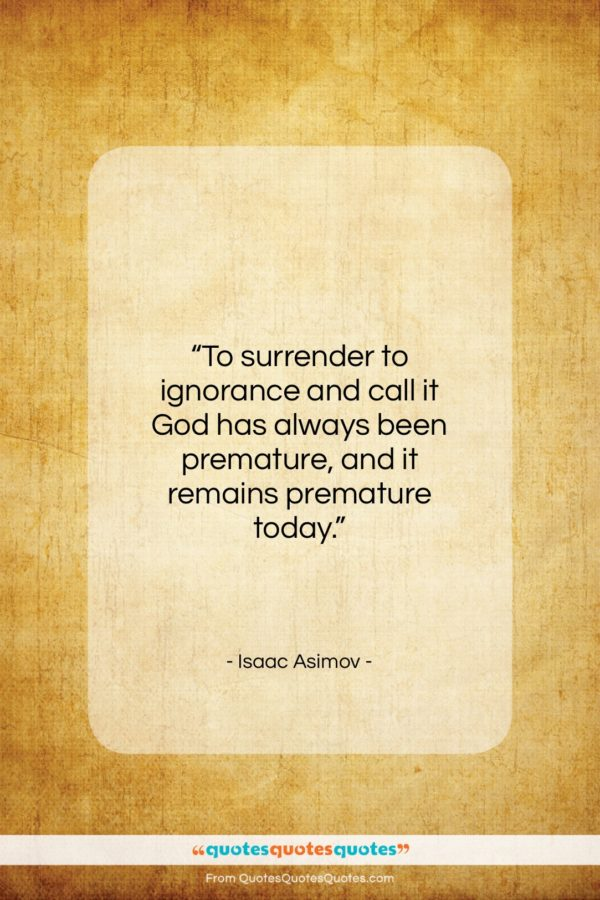 """Isaac Asimov quote: """"To surrender to ignorance and call it…""""- at QuotesQuotesQuotes.com"""