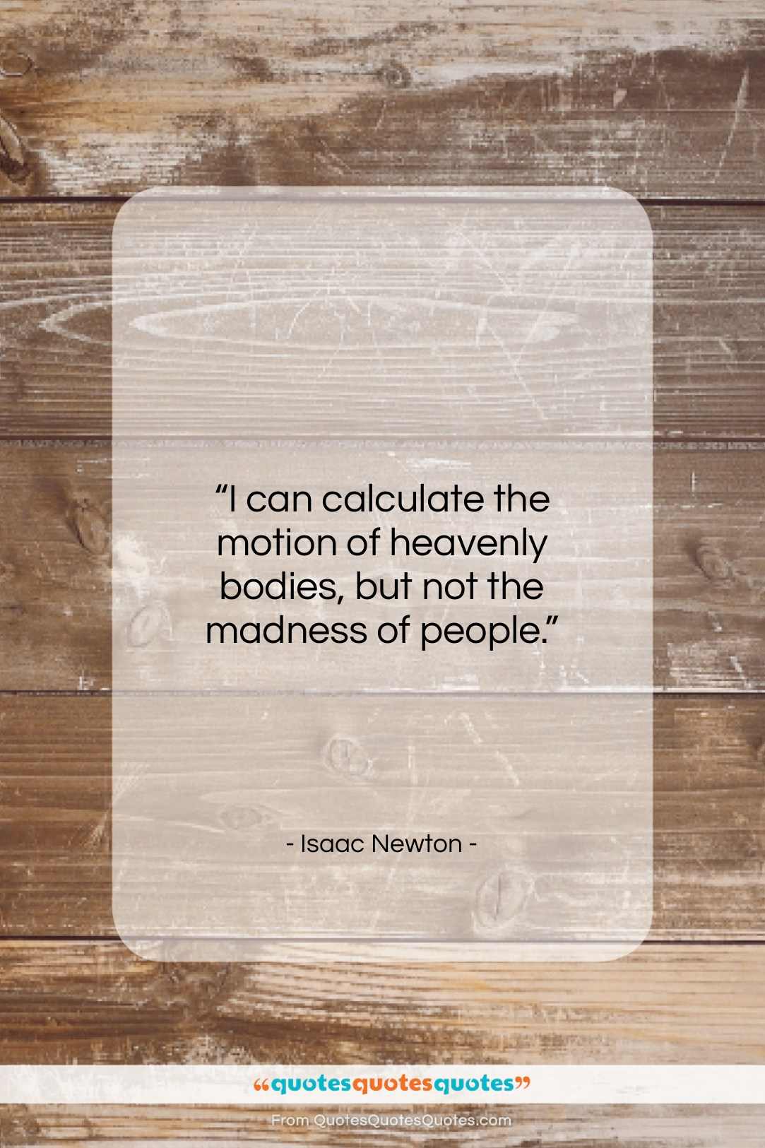 """Isaac Newton quote: """"I can calculate the motion of heavenly…""""- at QuotesQuotesQuotes.com"""