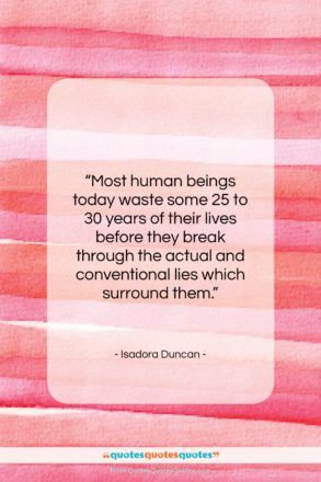 """Isadora Duncan quote: """"Most human beings today waste some 25…""""- at QuotesQuotesQuotes.com"""