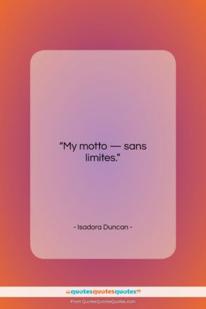 """Isadora Duncan quote: """"My motto – sans limites….""""- at QuotesQuotesQuotes.com"""