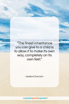 """Isadora Duncan quote: """"The finest inheritance you can give to…""""- at QuotesQuotesQuotes.com"""